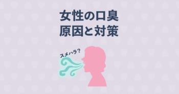 あなたもスメハラしてるかも!?女性の口臭の原因と5つの予防対策法